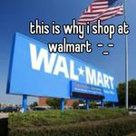 this is why i shop at walmart  -_-