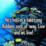 He's hot, in a bald tony Robbins sort of way. Live and let live!