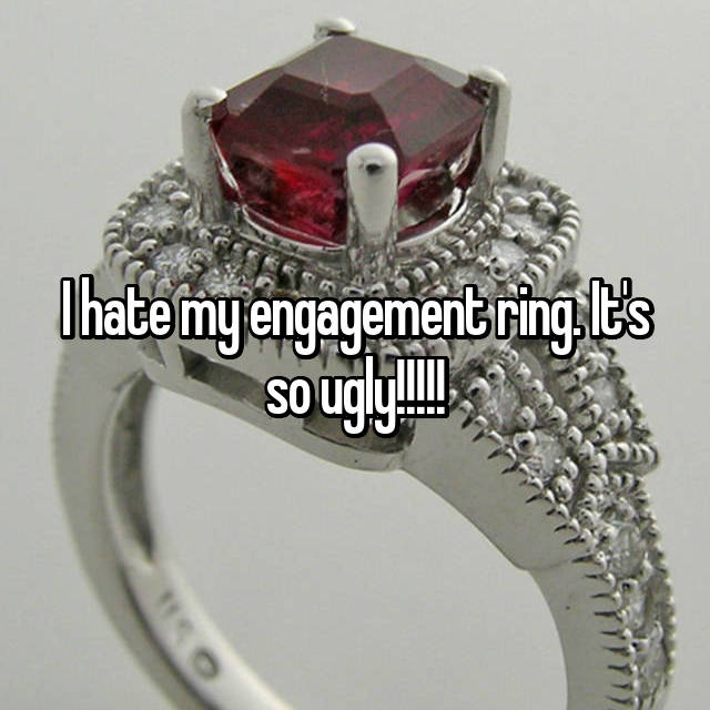 I hate my engagement ring. It's so ugly!!!!!