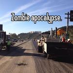 Zombie apocalypse.