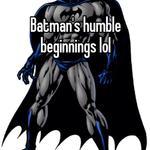 Batman's humble beginnings lol
