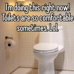 I'm doing this right now! Toilets are so comfortable sometimes. Lol.