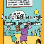 As a Civilan All I can say is Thank u  for ur Service .