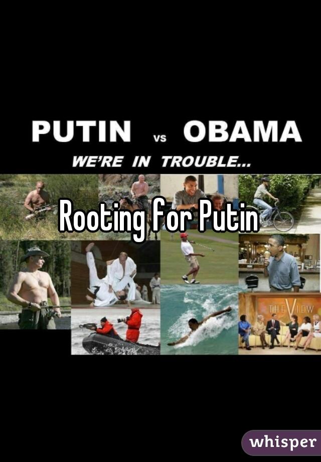 Rooting for Putin