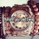 Huhuhh you said swag