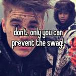 don't. only you can prevent the swag!