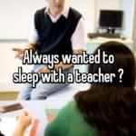 Always wanted to sleep with a teacher 🙈