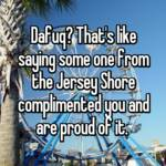 Dafuq? That's like saying some one from the Jersey Shore complimented you and are proud of it.