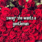 swag= she wants a gentleman