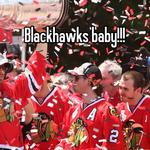 Blackhawks baby!!!