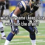 whats ur name i keep close watch on the draft?