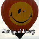 What type of delivery?