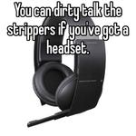 Hahaha that's awesome! You can dirty talk the strippers if you've got a headset.