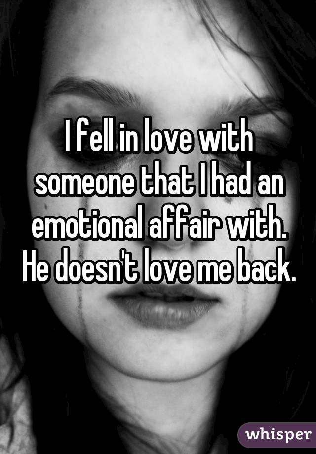 I fell in love with someone that I had an emotional affair with. He doesn