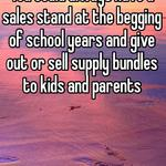 You could always have a sales stand at the begging of school years and give out or sell supply bundles to kids and parents