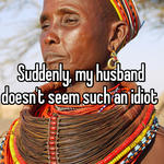 Suddenly, my husband doesn't seem such an idiot