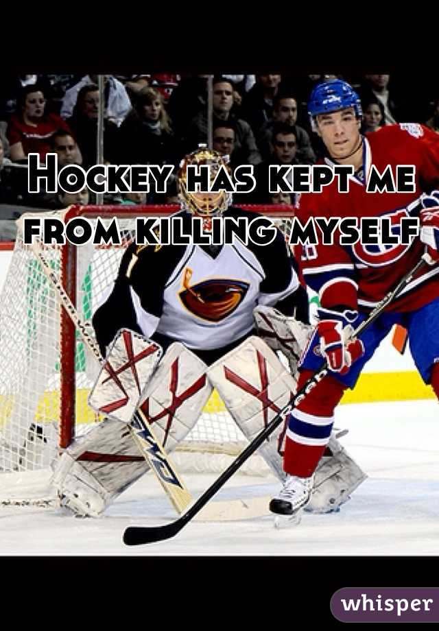 Hockey has kept me from killing myself