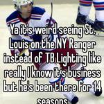 Ya it's weird seeing St. Louis on the NY Ranger instead of TB Lighting like really I know it's business but he's been there for 14 seasons