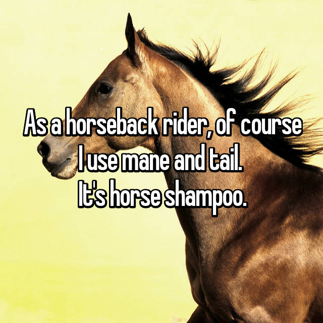 As a horseback rider, of course I use mane and tail.  It's horse shampoo.