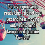 For everyone who reads this, I did not say yes and he is moving out... in his mind 'temporarily' in mine 'forever'