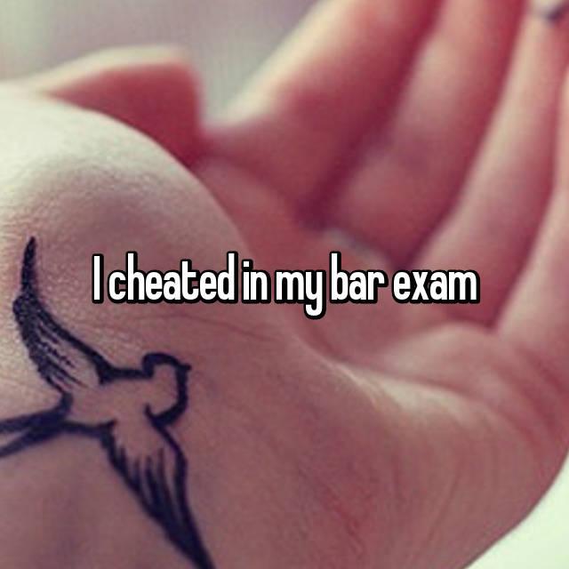 I cheated in my bar exam
