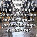 I hope you lose your fucking job and your wife leaves your nasty cheating lying pathetic fucking ass. She deserves better I hope she cheats on you with your best friend and you are alone forever.