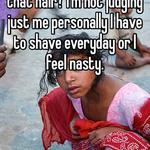 How can you deal with all that hair? I'm not judging just me personally I have to shave everyday or I feel nasty.