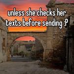 unless she checks her texts before sending :P