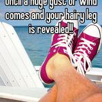 Until a huge gust of wind comes and your hairy leg is revealed!!
