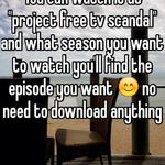 """You can watch it at """"project free tv scandal"""" and what season you want to watch you'll find the episode you want 😊 no need to download anything"""