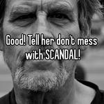 Good! Tell her don't mess with SCANDAL!