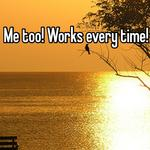 Me too! Works every time!