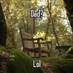 Dad?     Lol