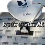 Is prefer cable than WiFi