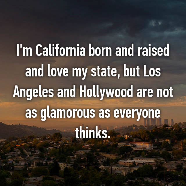 I'm California born and raised and love my state, but Los Angeles and Hollywood are not as glamorous as everyone thinks.