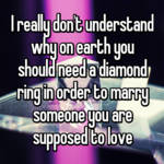 I really don't understand why on earth you should need a diamond ring in order to marry someone you are supposed to love