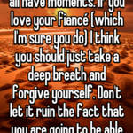 Was it a kinda crummy thought? Yeah... But we all have moments. If you love your fiancé (which I'm sure you do) I think you should just take a deep breath and forgive yourself. Don't let it ruin the fact that you are going to be able to spend your life with him :)