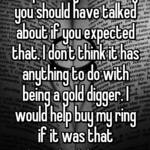 It's probably something you should have talked about if you expected that. I don't think it has anything to do with being a gold digger. I would help buy my ring if it was that important to me.