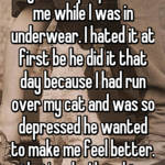 my fiance proposed to me while I was in underwear. I hated it at first be he did it that day because I had run over my cat and was so depressed he wanted to make me feel better. that's why I love him.