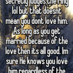 Thats normal. Every girl secretly judges the ring lol but that doesnt mean you dont love him. As long as you get married because of the love then its all good. Im sure He knows you love him regardless of the ring size.