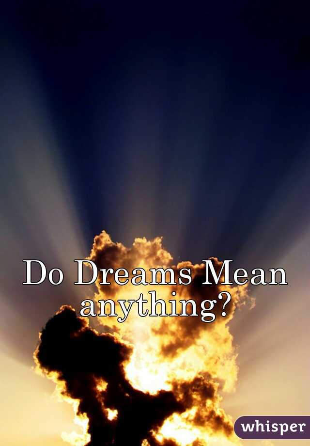 Do dreams mean anything?
