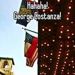 Hahaha! George Costanza!