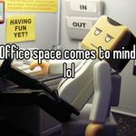 Office space comes to mind lol