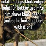 Stop putting out for him until he stops that vulgar habit. Or better yet mKe him shave that  beard (unless he looks better with it on)