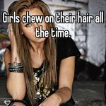 Girls chew on their hair all the time.