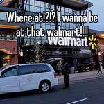 Where at!?!? I wanna be at that walmart!!!!