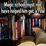 Magic school must not have helped him get a real job