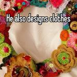 He also designs clothes