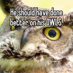 He should have done better on his OWLS.