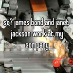 so? james bond and janet jackson work at my company